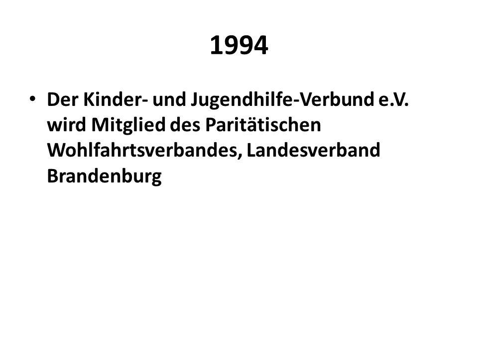 1994 Der Kinder- und Jugendhilfe-Verbund e.V. wird Mitglied des Paritätischen Wohlfahrtsverbandes, Landesverband Brandenburg