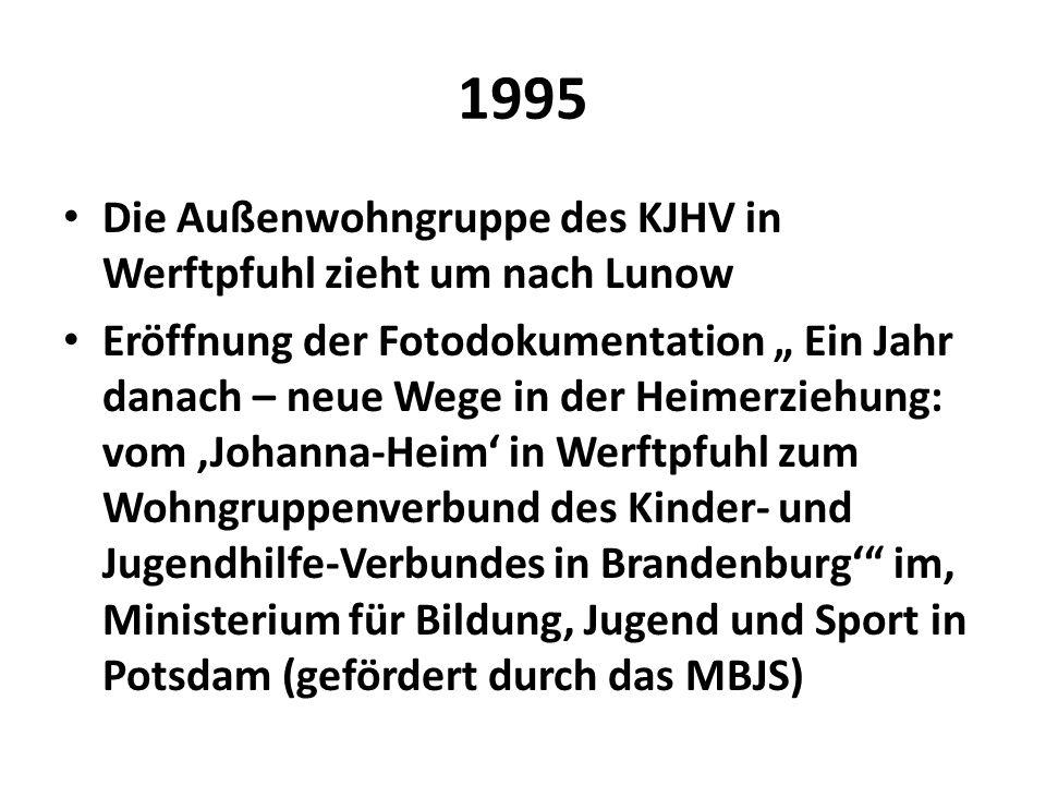 1995 Die Außenwohngruppe des KJHV in Werftpfuhl zieht um nach Lunow Eröffnung der Fotodokumentation Ein Jahr danach – neue Wege in der Heimerziehung: