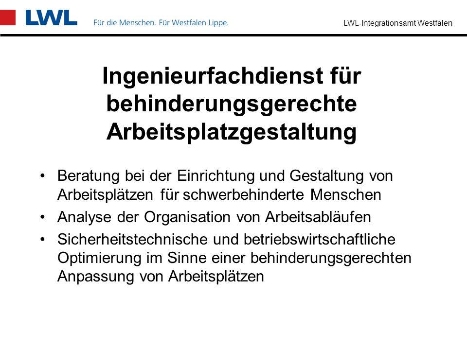 LWL-Integrationsamt Westfalen Zu Ihren Aufgaben gehört es: beruflich besonders betroffene Schwerbehinderte zu beraten, zu unterstützen und zu vermitte