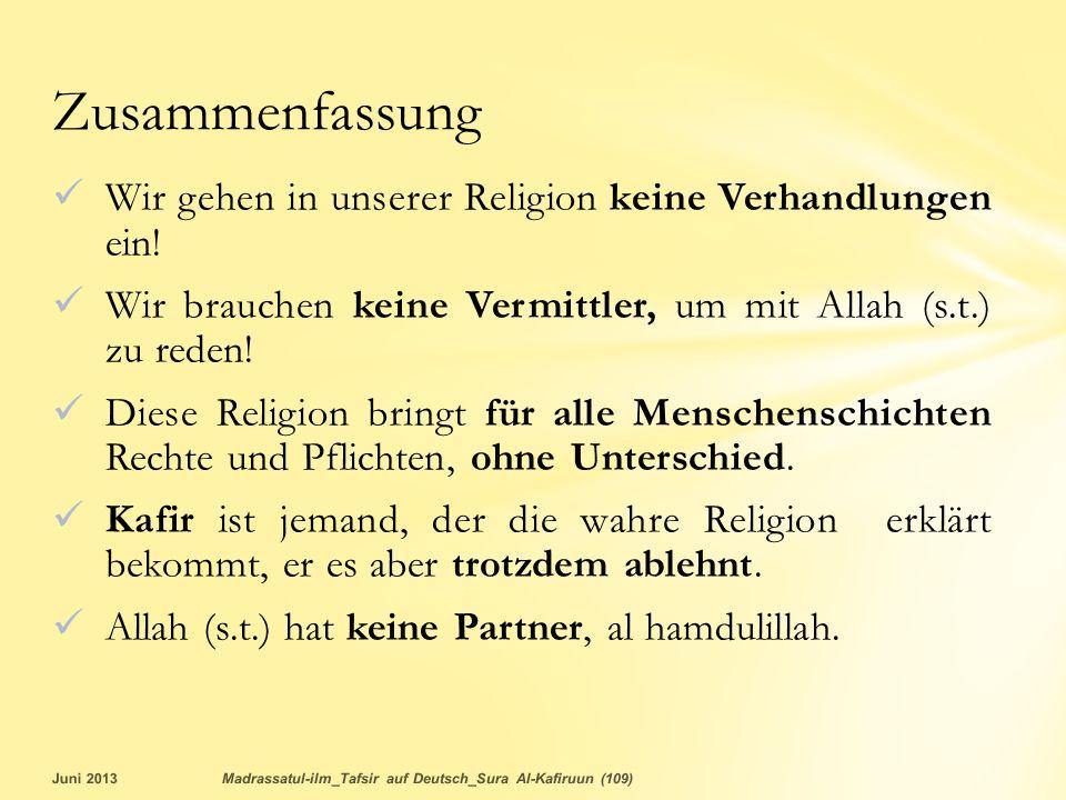 Wir gehen in unserer Religion keine Verhandlungen ein! Wir brauchen keine Vermittler, um mit Allah (s.t.) zu reden! Diese Religion bringt für alle Men