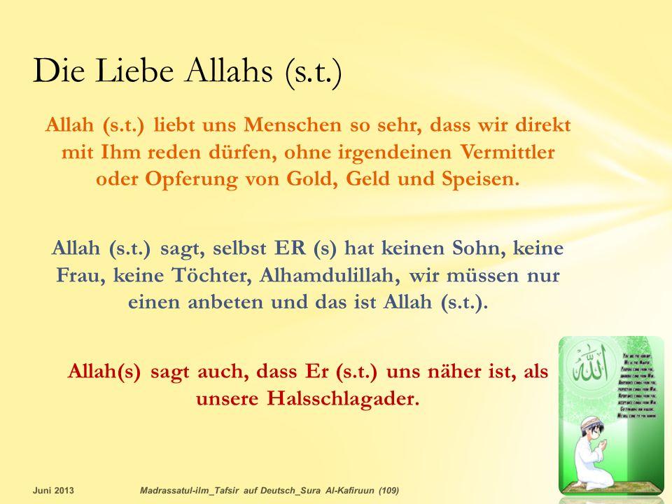 Allah (s.t.) liebt uns Menschen so sehr, dass wir direkt mit Ihm reden dürfen, ohne irgendeinen Vermittler oder Opferung von Gold, Geld und Speisen. A