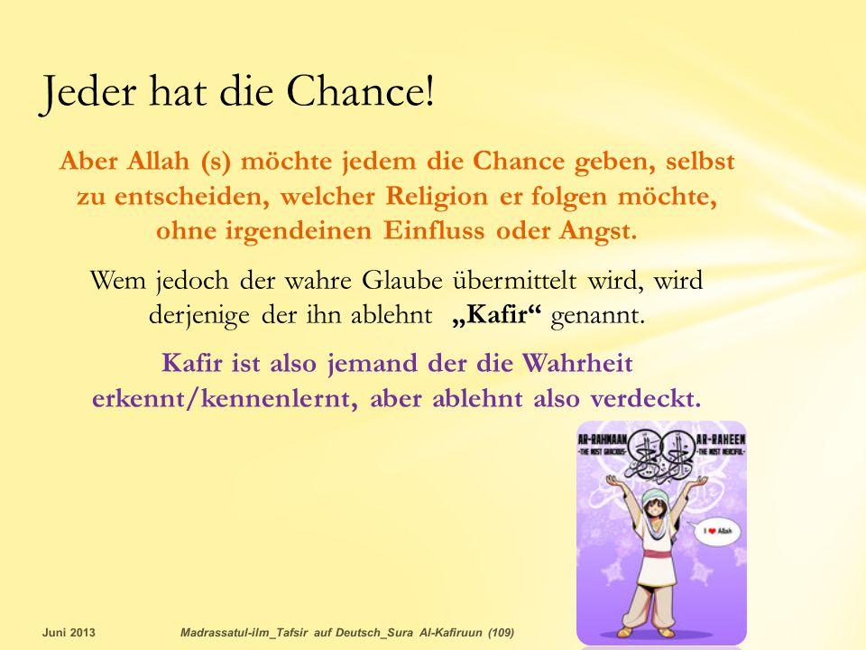 Aber Allah (s) möchte jedem die Chance geben, selbst zu entscheiden, welcher Religion er folgen möchte, ohne irgendeinen Einfluss oder Angst. Wem jedo