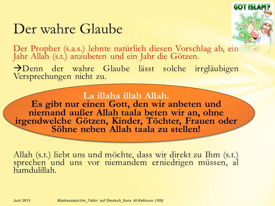 Der Prophet (s.a.s.) lehnte natürlich diesen Vorschlag ab, ein Jahr Allah (s.t.) anzubeten und ein Jahr die Götzen. Denn der wahre Glaube lässt solche