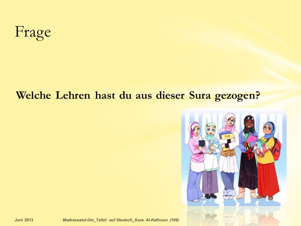 Welche Lehren hast du aus dieser Sura gezogen? Juni 2013Madrassatul-ilm_Tafsir auf Deutsch_Sura Al-Kafiruun (109) Frage