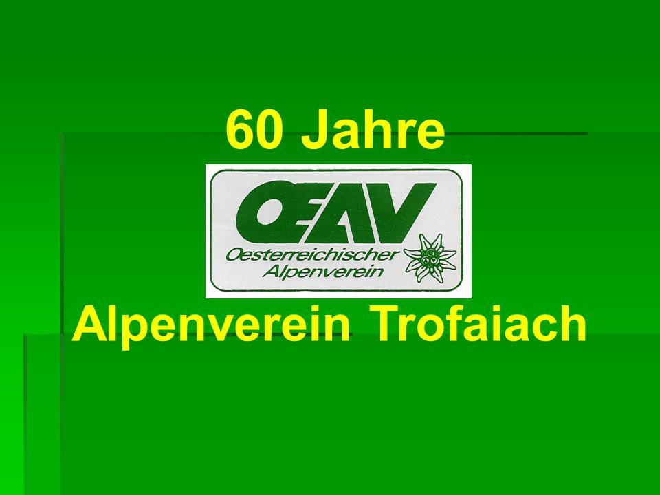 Mit dieser kleinen Präsentation habe ich versucht, die 60- jährige Geschichte des Trofaiacher Alpenvereins darzustellen.