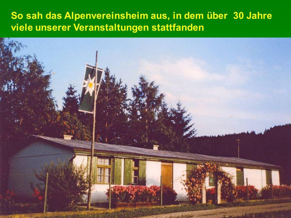 So sah das Alpenvereinsheim aus, in dem über 30 Jahre viele unserer Veranstaltungen stattfanden