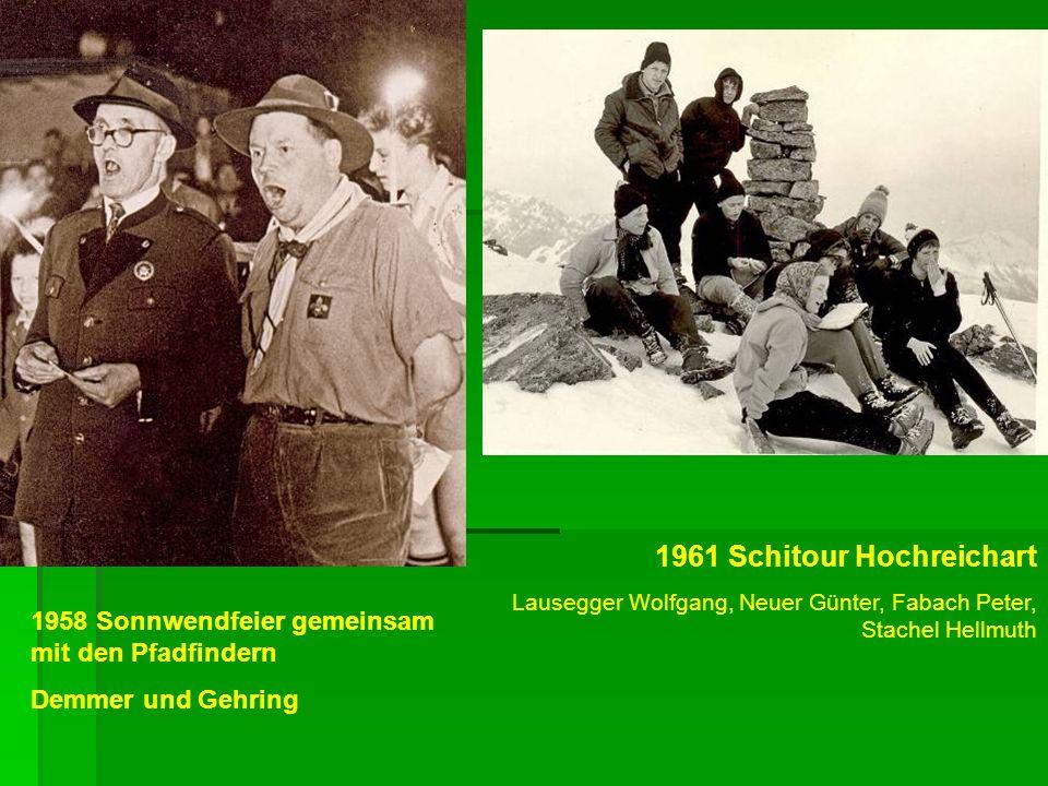 1958 Sonnwendfeier gemeinsam mit den Pfadfindern Demmer und Gehring 1961 Schitour Hochreichart Lausegger Wolfgang, Neuer Günter, Fabach Peter, Stachel