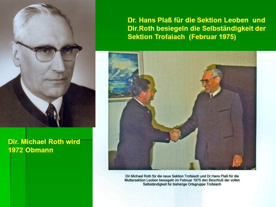 Dir. Michael Roth wird 1972 Obmann Dr. Hans Plaß für die Sektion Leoben und Dir.Roth besiegeln die Selbständigkeit der Sektion Trofaiach (Februar 1975