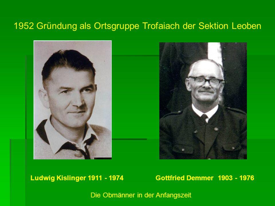 1952 Gründung als Ortsgruppe Trofaiach der Sektion Leoben Ludwig Kislinger 1911 - 1974Gottfried Demmer 1903 - 1976 Die Obmänner in der Anfangszeit