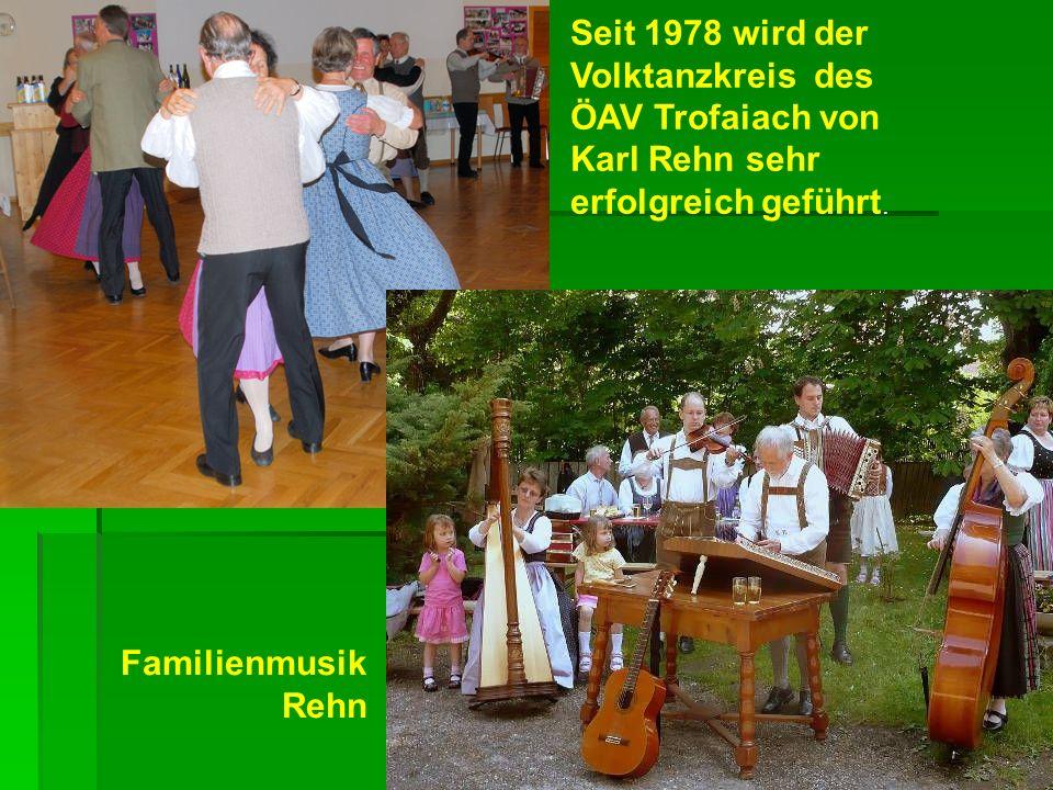 Seit 1978 wird der Volktanzkreis des ÖAV Trofaiach von Karl Rehn sehr erfolgreich geführt. Familienmusik Rehn
