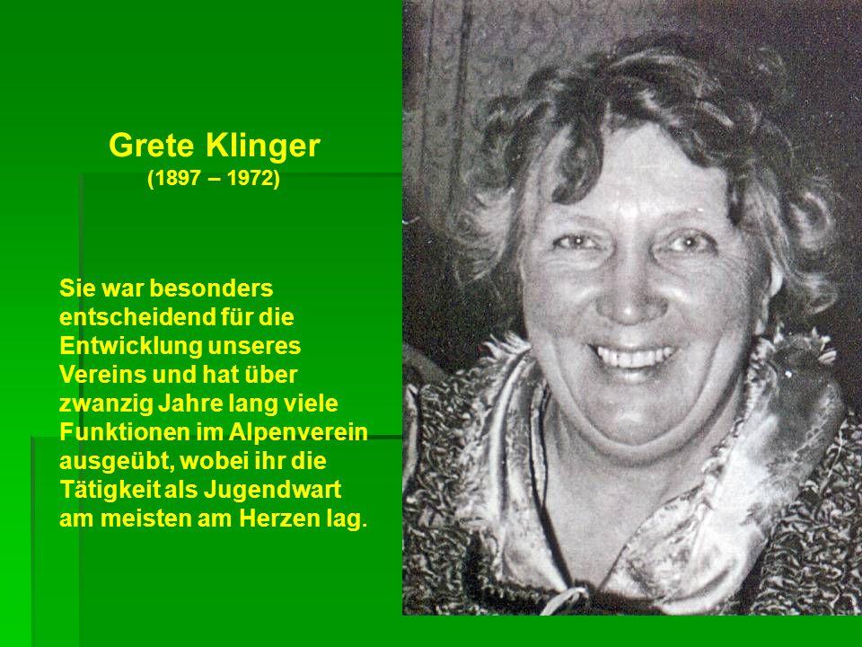 Grete Klinger (1897 – 1972) Sie war besonders entscheidend für die Entwicklung unseres Vereins und hat über zwanzig Jahre lang viele Funktionen im Alp