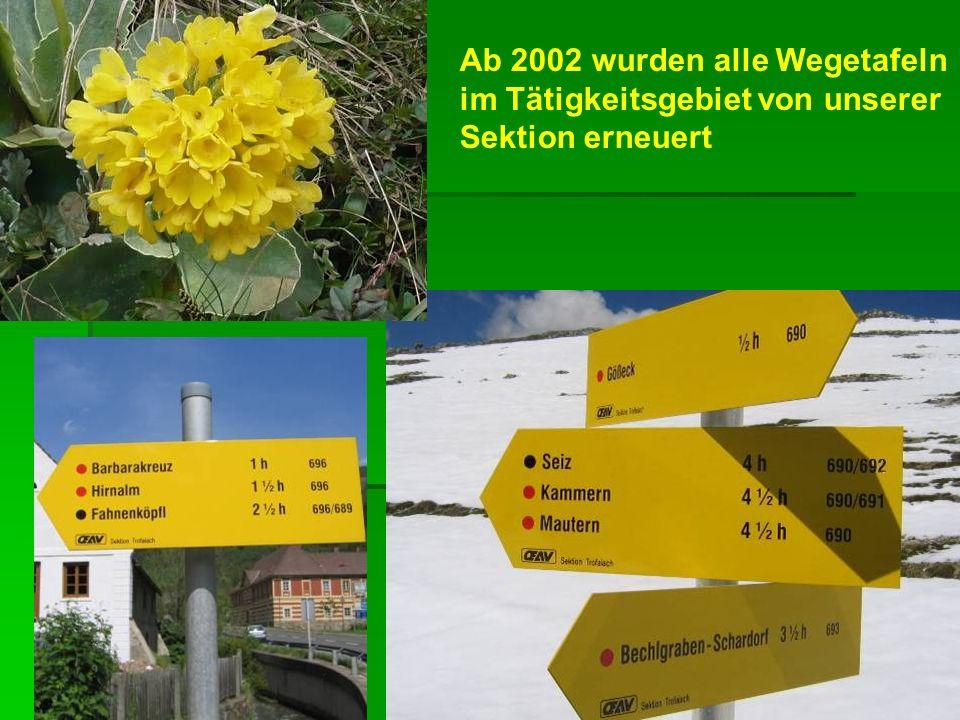 Ab 2002 wurden alle Wegetafeln im Tätigkeitsgebiet von unserer Sektion erneuert