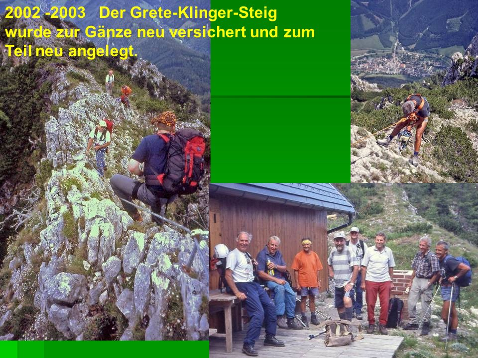 2002 -2003 Der Grete-Klinger-Steig wurde zur Gänze neu versichert und zum Teil neu angelegt.