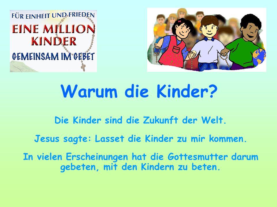 Warum die Kinder? Die Kinder sind die Zukunft der Welt. Jesus sagte: Lasset die Kinder zu mir kommen. In vielen Erscheinungen hat die Gottesmutter dar