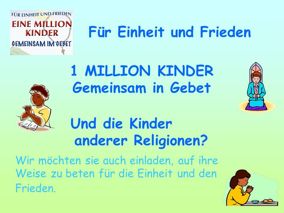 Und die Kinder anderer Religionen? Wir möchten sie auch einladen, auf ihre Weise zu beten für die Einheit und den Frieden. 1 MILLION KINDER Gemeinsam