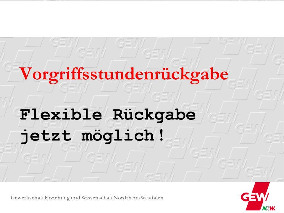 Gewerkschaft Erziehung und Wissenschaft Nordrhein-Westfalen Vorgriffsstundenrückgabe Flexible Rückgabe jetzt möglich !