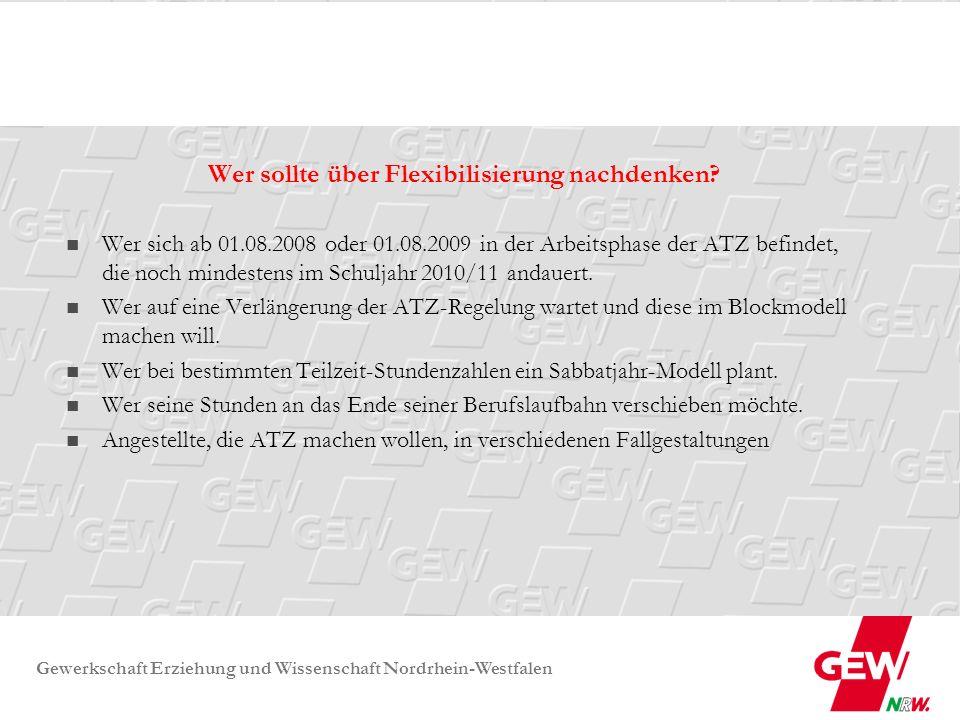 Gewerkschaft Erziehung und Wissenschaft Nordrhein-Westfalen Wer sollte über Flexibilisierung nachdenken? Wer sich ab 01.08.2008 oder 01.08.2009 in der