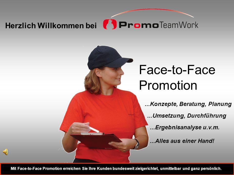 Face-to-Face Promotion...Konzepte, Beratung, Planung...Umsetzung, Durchführung...Ergebnisanalyse u.v.m....Alles aus einer Hand! Herzlich Willkommen be