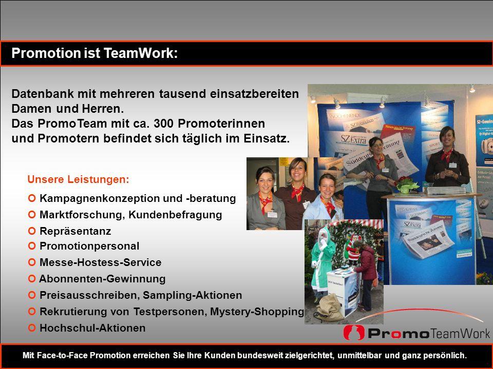 Promotion ist TeamWork: Unsere Leistungen: O Kampagnenkonzeption und -beratung O Marktforschung, Kundenbefragung O Repräsentanz O Promotionpersonal O
