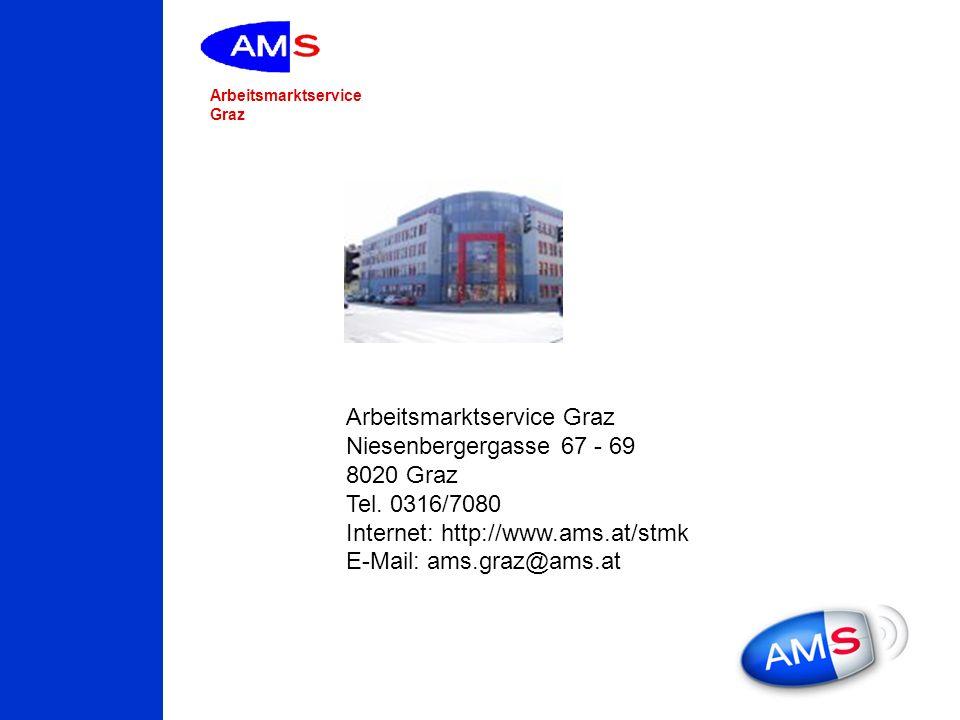 Arbeitsmarktservice Graz Niesenbergergasse 67 - 69 8020 Graz Tel. 0316/7080 Internet: http://www.ams.at/stmk E-Mail: ams.graz@ams.at