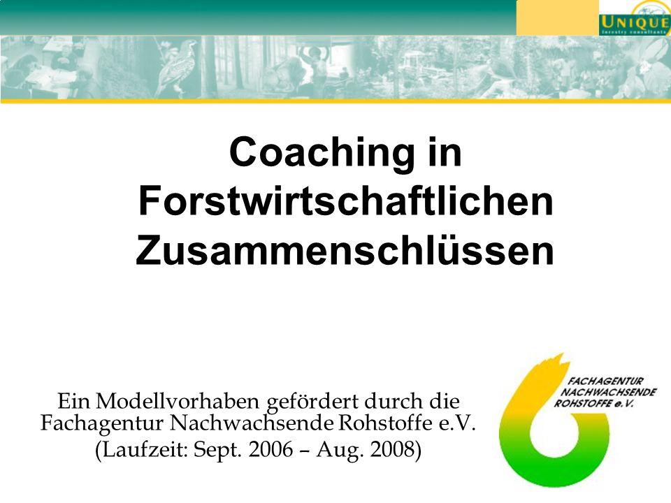 Coaching in Forstwirtschaftlichen Zusammenschlüssen Ein Modellvorhaben gefördert durch die Fachagentur Nachwachsende Rohstoffe e.V.