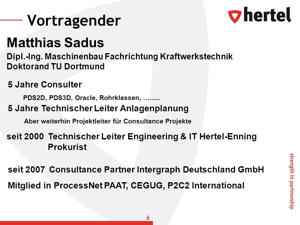 Vortragender Matthias Sadus Dipl.-Ing. Maschinenbau Fachrichtung Kraftwerkstechnik Doktorand TU Dortmund 5 Jahre Consulter PDS2D, PDS3D, Oracle, Rohrk