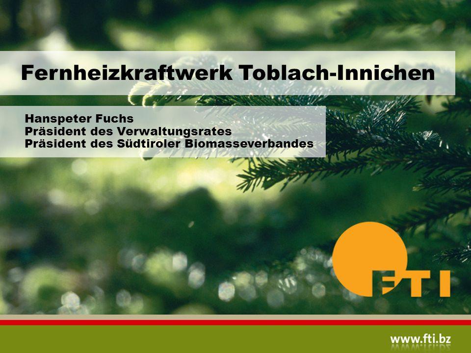 Fernheizkraftwerk Toblach-Innichen Hanspeter Fuchs Präsident des Verwaltungsrates Präsident des Südtiroler Biomasseverbandes