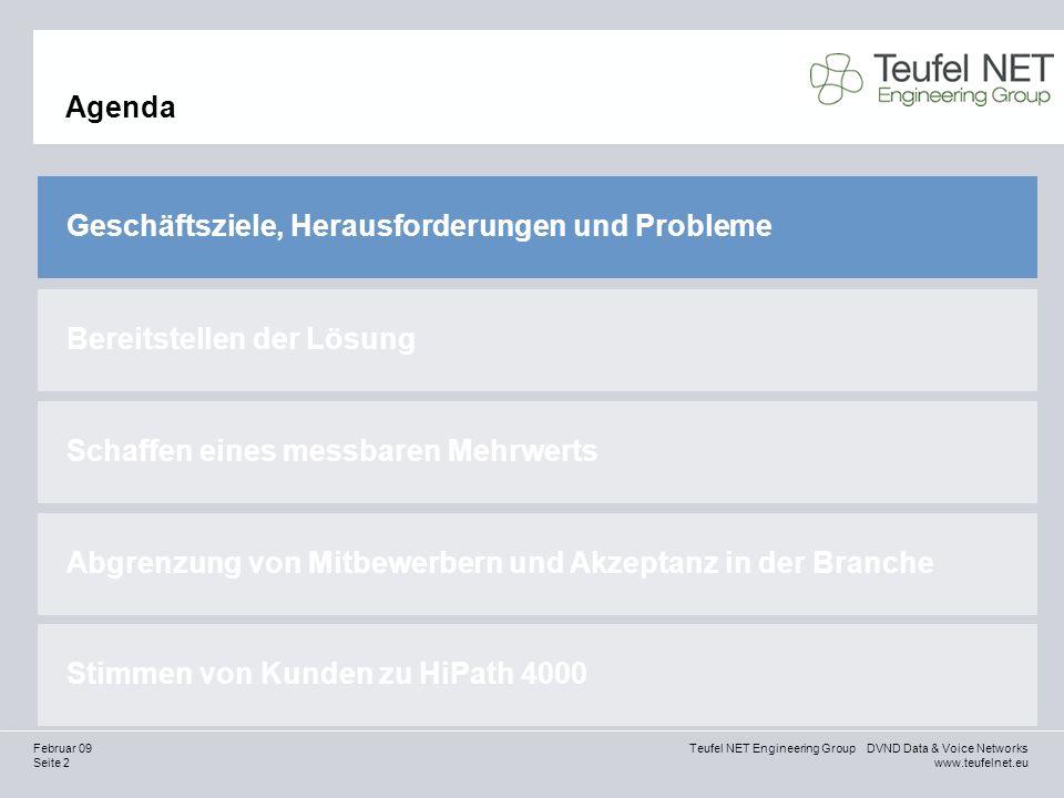 Seite 23 Teufel NET Engineering Group DVND Data & Voice Networks www.teufelnet.eu Februar 09 Agenda Geschäftsziele, Herausforderungen und Probleme Bereitstellen der Lösung Schaffen eines messbaren Mehrwerts Abgrenzung von Mitbewerbern und Akzeptanz in der Branche Stimmen von Kunden zu HiPath 4000