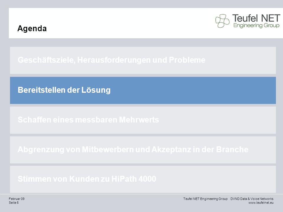 Seite 16 Teufel NET Engineering Group DVND Data & Voice Networks www.teufelnet.eu Februar 09 Finanzielle Vorteile mit HiPath 4000 Steigerung der Ressourceneffizienz Auf Standards basierende Interoperabilität, Integration, flexible Bereitstellung und Investitionsschutz Investitionsschutz aufgrund von Integration, Interoperabilität, Optimierung und einfacher Migration (OpenPath) Kostengünstige Lösung für Niederlassungen mit HiPath 4000 SoftGate Flexible Bereitstellungsmodelle Problemlose und flexible Erweiterung durch einfache Skalierbarkeit 3 Siemens-Strategie für Wirtschaftlichkeit,Effizienz und Umweltverträglichkeit