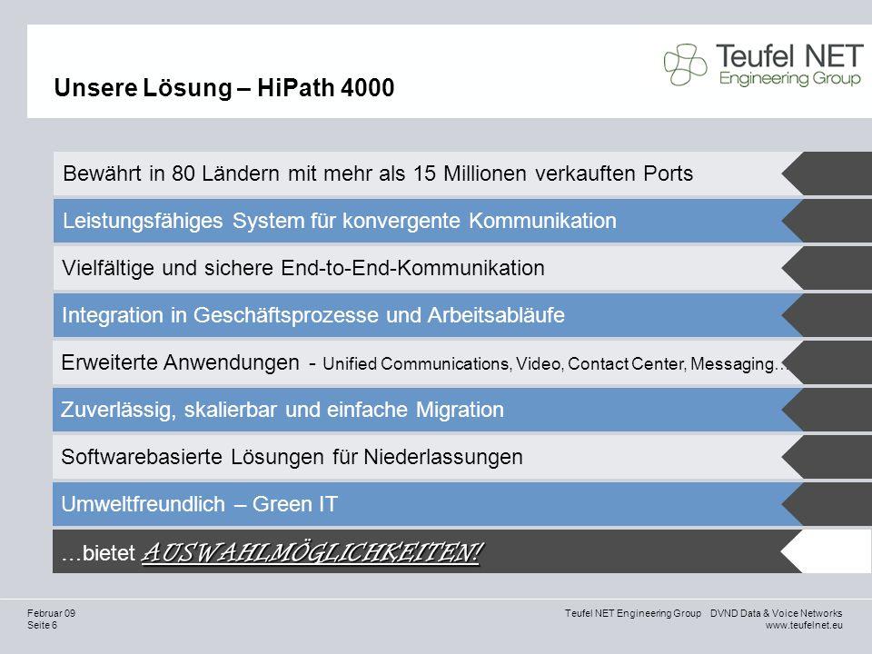 Seite 6 Teufel NET Engineering Group DVND Data & Voice Networks www.teufelnet.eu Februar 09 Unsere Lösung – HiPath 4000 AUSWAHLMÖGLICHKEITEN! …bietet