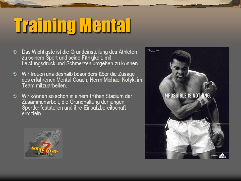 Training Mental Training Mental Das Wichtigste ist die Grundeinstellung des Athleten zu seinem Sport und seine F ä higkeit, mit Leistungsdruck und Schmerzen umgehen zu k ö nnen.