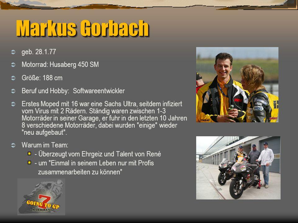 Markus Gorbach geb. 28.1.77 Motorrad: Husaberg 450 SM Größe: 188 cm Beruf und Hobby: Softwareentwickler Erstes Moped mit 16 war eine Sachs Ultra, seit