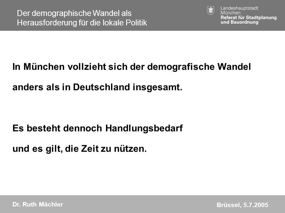 Der demographische Wandel als Herausforderung für die lokale Politik Dr. Ruth Mächler Brüssel, 5.7.2005 In München vollzieht sich der demografische Wa