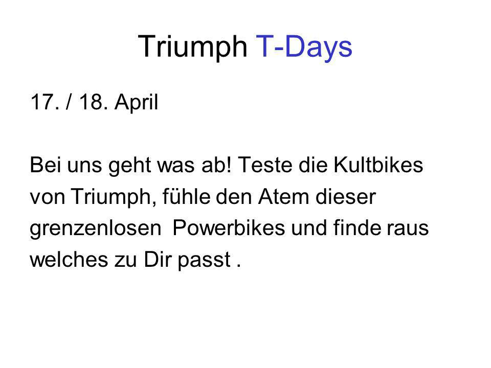 Triumph T-Days 17. / 18. April Bei uns geht was ab.