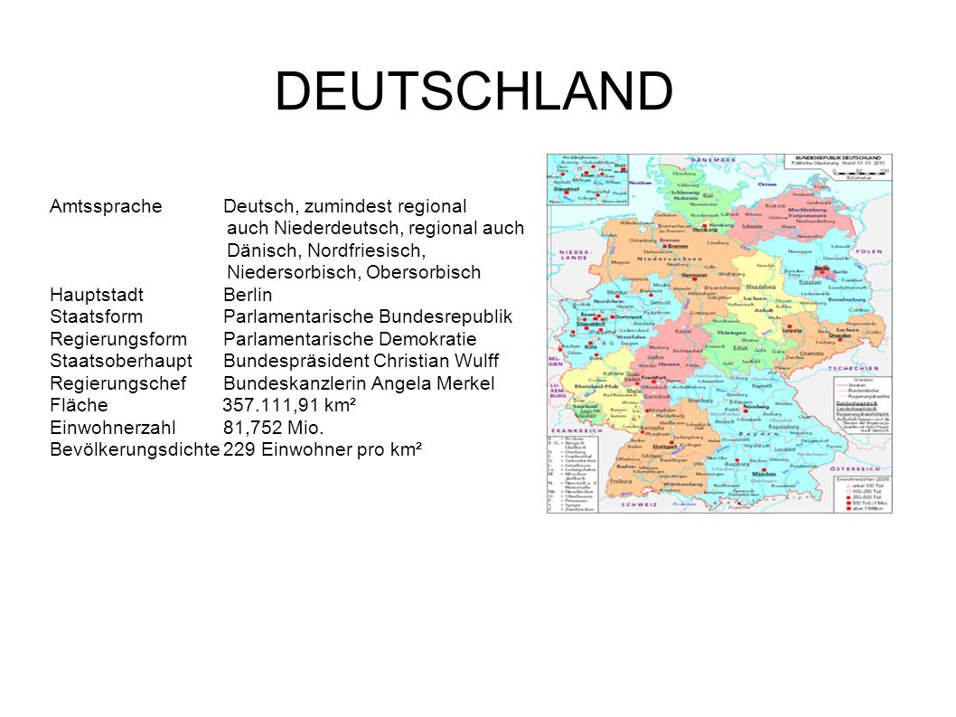 DEUTSCHLAND AmtsspracheDeutsch, zumindest regional auch Niederdeutsch, regional auch Dänisch, Nordfriesisch, Niedersorbisch, Obersorbisch HauptstadtBe