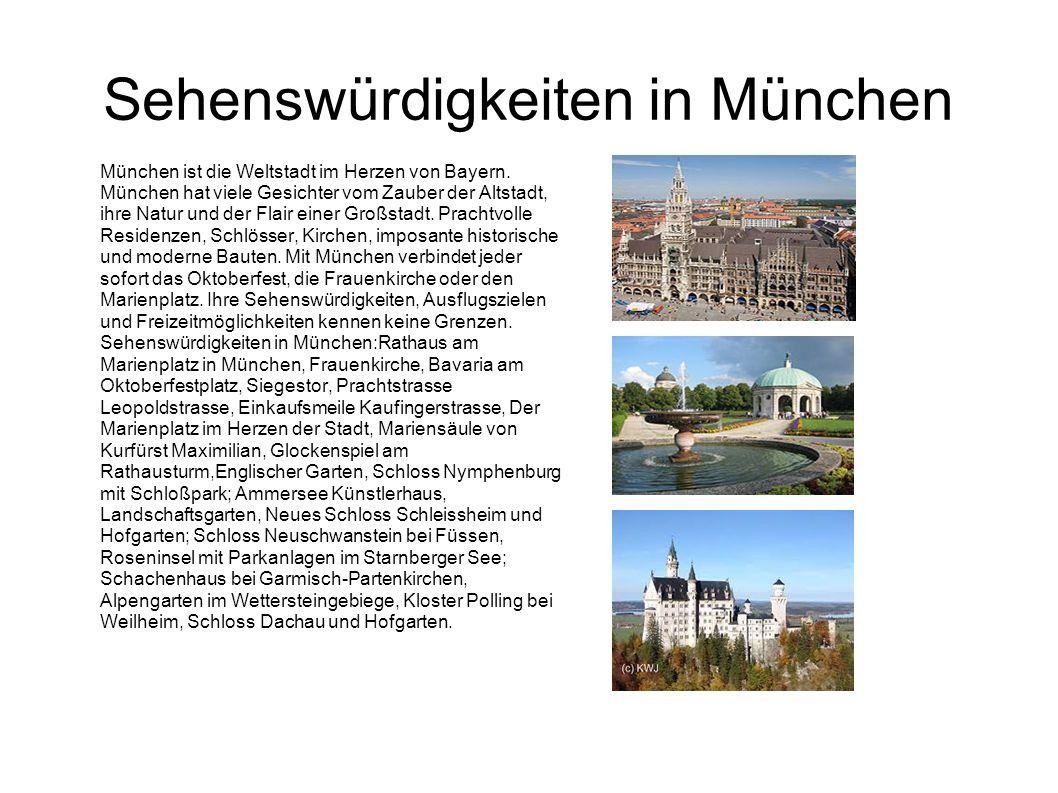 Sehenswürdigkeiten in München München ist die Weltstadt im Herzen von Bayern. München hat viele Gesichter vom Zauber der Altstadt, ihre Natur und der