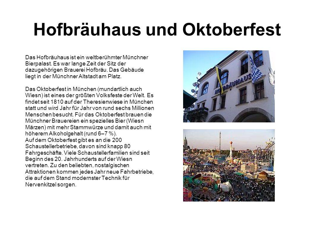 Hofbräuhaus und Oktoberfest Das Hofbräuhaus ist ein weltberühmter Münchner Bierpalast. Es war lange Zeit der Sitz der dazugehörigen Brauerei Hofbräu.