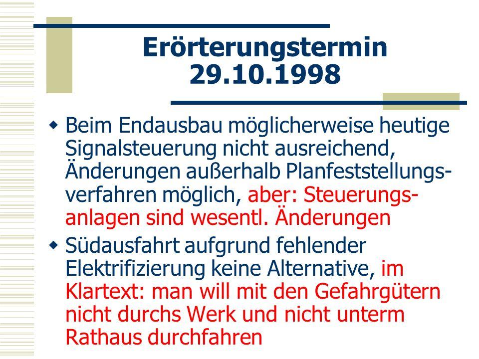 Erörterungstermin 29.10.1998 Beim Endausbau möglicherweise heutige Signalsteuerung nicht ausreichend, Änderungen außerhalb Planfeststellungs- verfahre