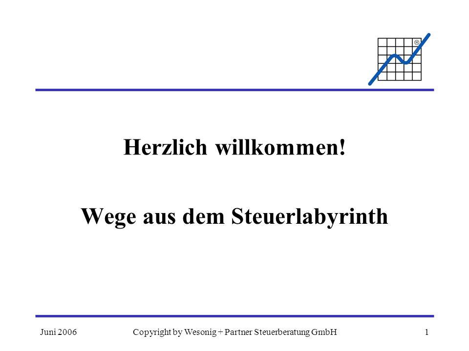 Juni 2006Copyright by Wesonig + Partner Steuerberatung GmbH1 Herzlich willkommen! Wege aus dem Steuerlabyrinth