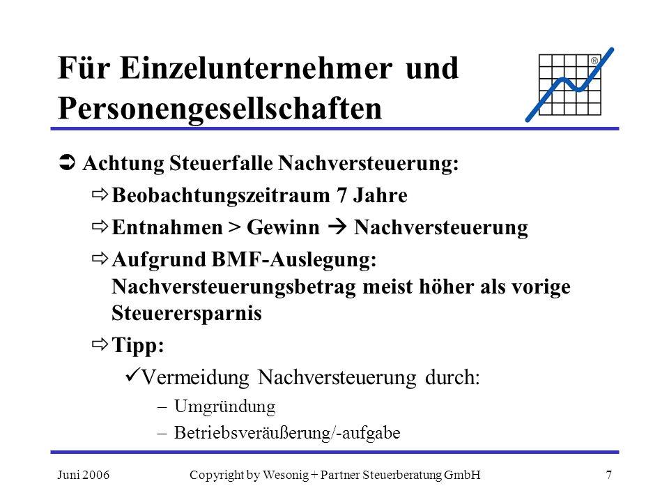 Juni 2006Copyright by Wesonig + Partner Steuerberatung GmbH8 Für Kapitalgesellschaften Erwirtschafteter Gewinn 100.000,-- Körperschaftsteuer -25.000,-- Bilanzgewinn +75.000,-- Bei Gewinnausschüttung: Kapitalerstragsteuer -18.750,-- Verbleibt privat +56.250,--
