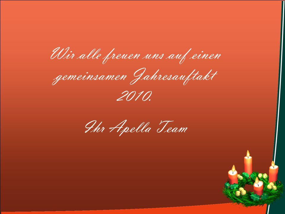 Wir alle freuen uns auf einen gemeinsamen Jahresauftakt 2010. Ihr Apella Team.