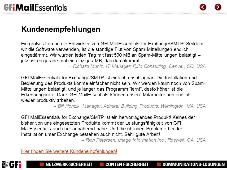 Kundenempfehlungen Ein großes Lob an die Entwickler von GFI MailEssentials for Exchange/SMTP.