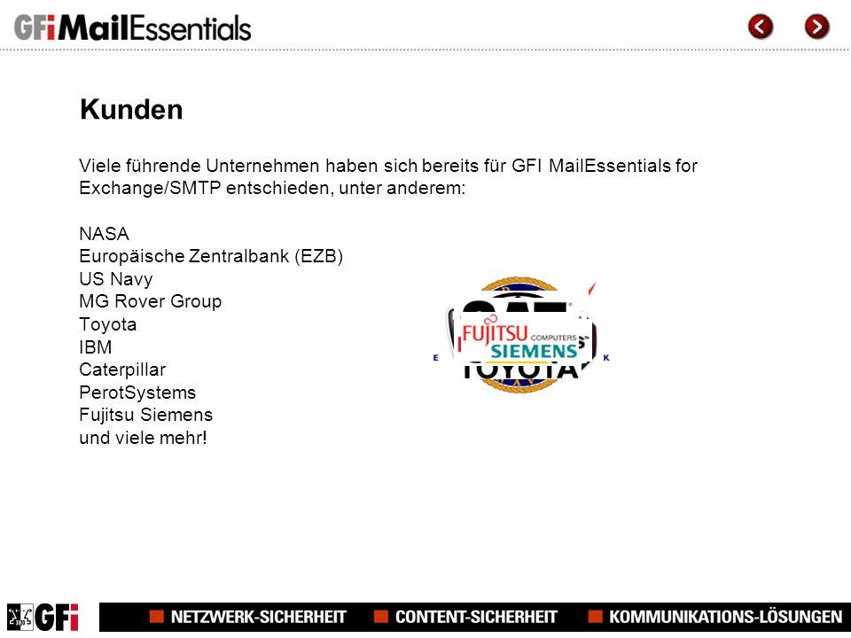 Kunden Viele führende Unternehmen haben sich bereits für GFI MailEssentials for Exchange/SMTP entschieden, unter anderem: NASA Europäische Zentralbank (EZB) US Navy MG Rover Group Toyota IBM Caterpillar PerotSystems Fujitsu Siemens und viele mehr!