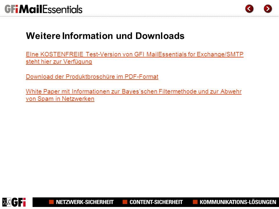 Weitere Information und Downloads EIne KOSTENFREIE Test-Version von GFI MailEssentials for Exchange/SMTP steht hier zur Verfügung Download der Produktbroschüre im PDF-Format White Paper mit Informationen zur Bayesschen Filtermethode und zur Abwehr von Spam in Netzwerken