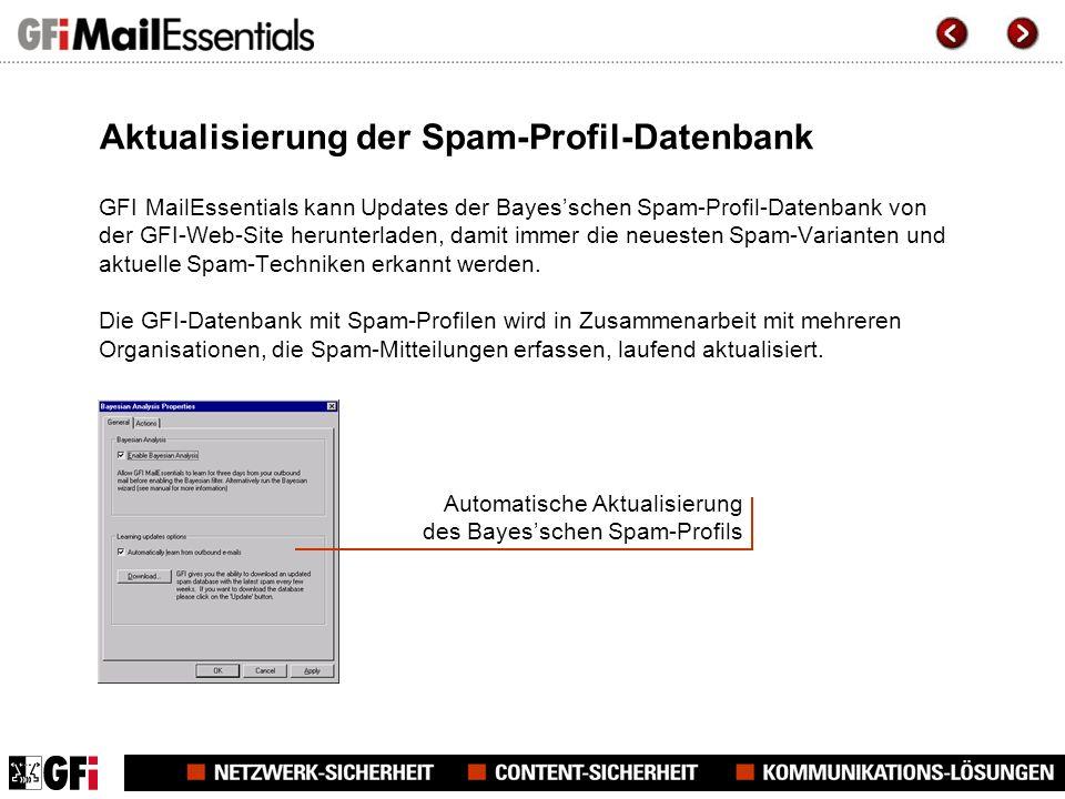 Aktualisierung der Spam-Profil-Datenbank GFI MailEssentials kann Updates der Bayesschen Spam-Profil-Datenbank von der GFI-Web-Site herunterladen, damit immer die neuesten Spam-Varianten und aktuelle Spam-Techniken erkannt werden.
