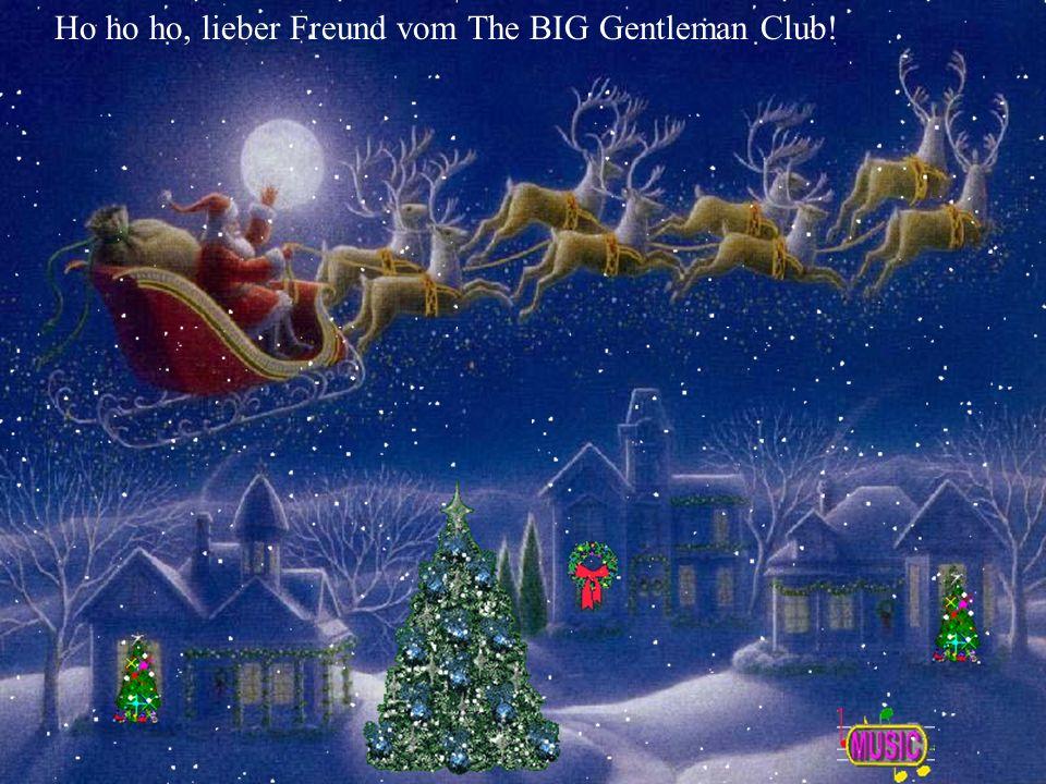 Ho ho ho, lieber Freund vom The BIG Gentleman Club!