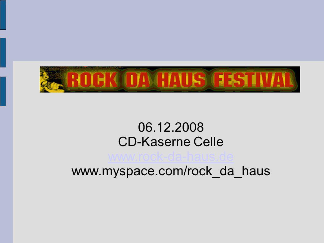 06.12.2008 CD-Kaserne Celle www.rock-da-haus.de www.rock-da-haus.de www.myspace.com/rock_da_haus