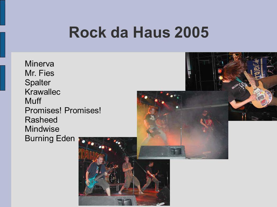 Rock da Haus 2005 Minerva Mr. Fies Spalter Krawallec Muff Promises! Rasheed Mindwise Burning Eden