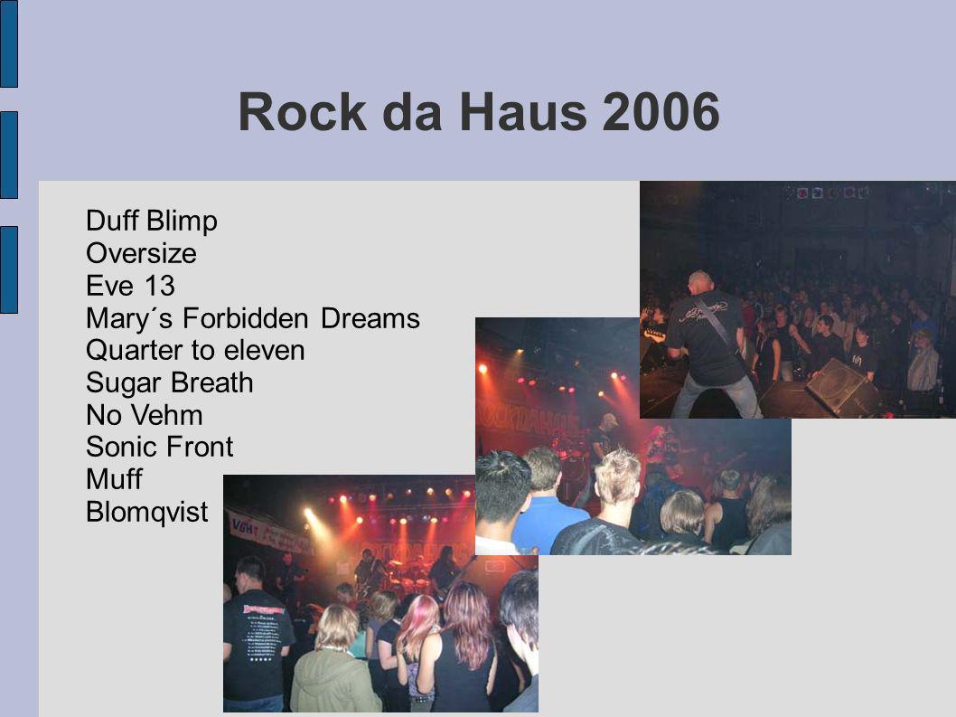 Rock da Haus 2006 Duff Blimp Oversize Eve 13 Mary´s Forbidden Dreams Quarter to eleven Sugar Breath No Vehm Sonic Front Muff Blomqvist
