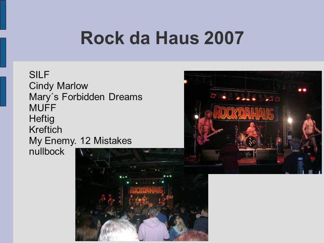 Rock da Haus 2007 SILF Cindy Marlow Mary´s Forbidden Dreams MUFF Heftig Kreftich My Enemy. 12 Mistakes nullbock